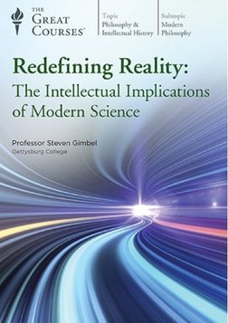 Redefining Reality - The Intellectual Implications of Modern Science