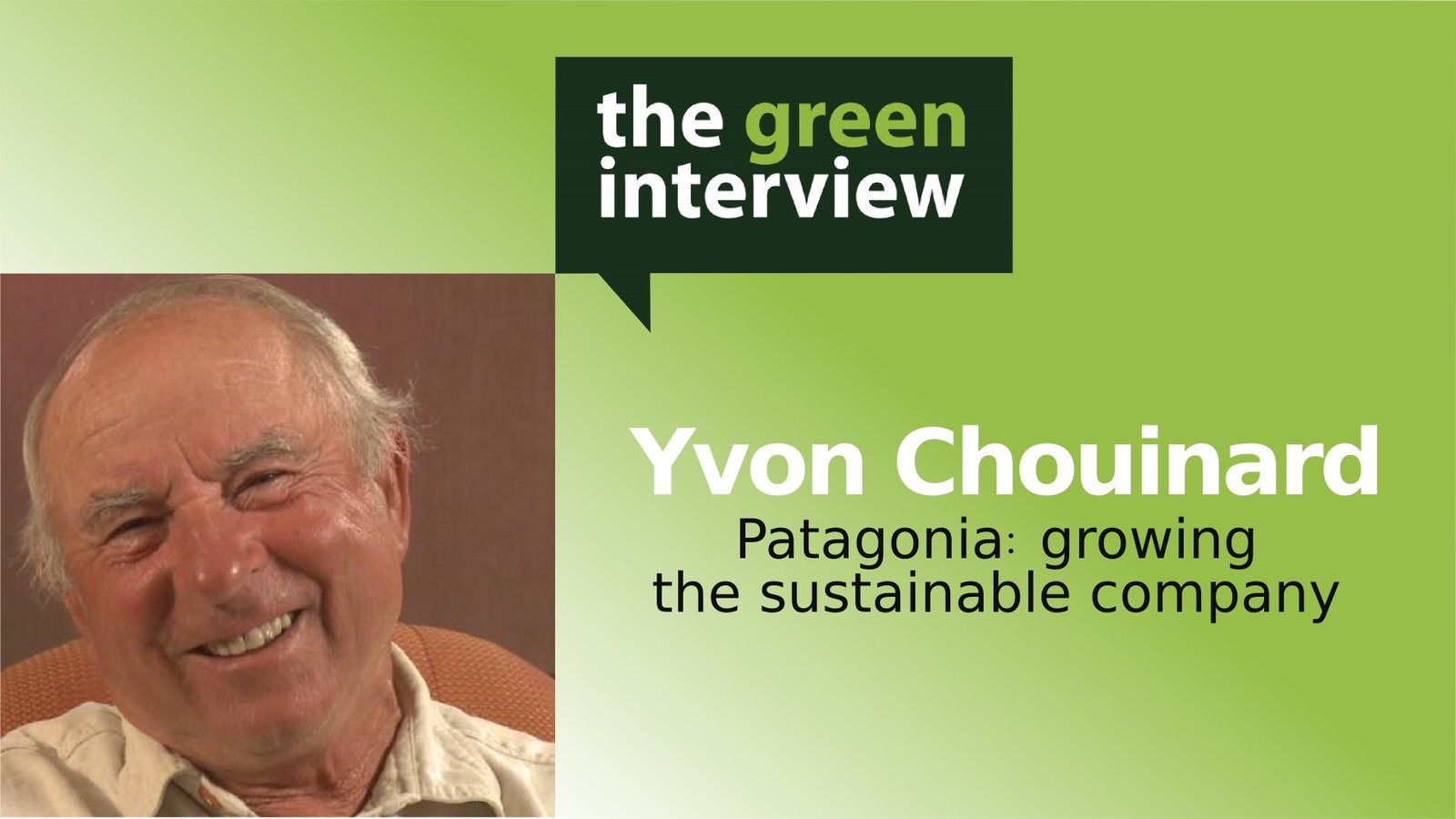 Yvon Chouinard: Patagonia - Growing the Sustainable Company
