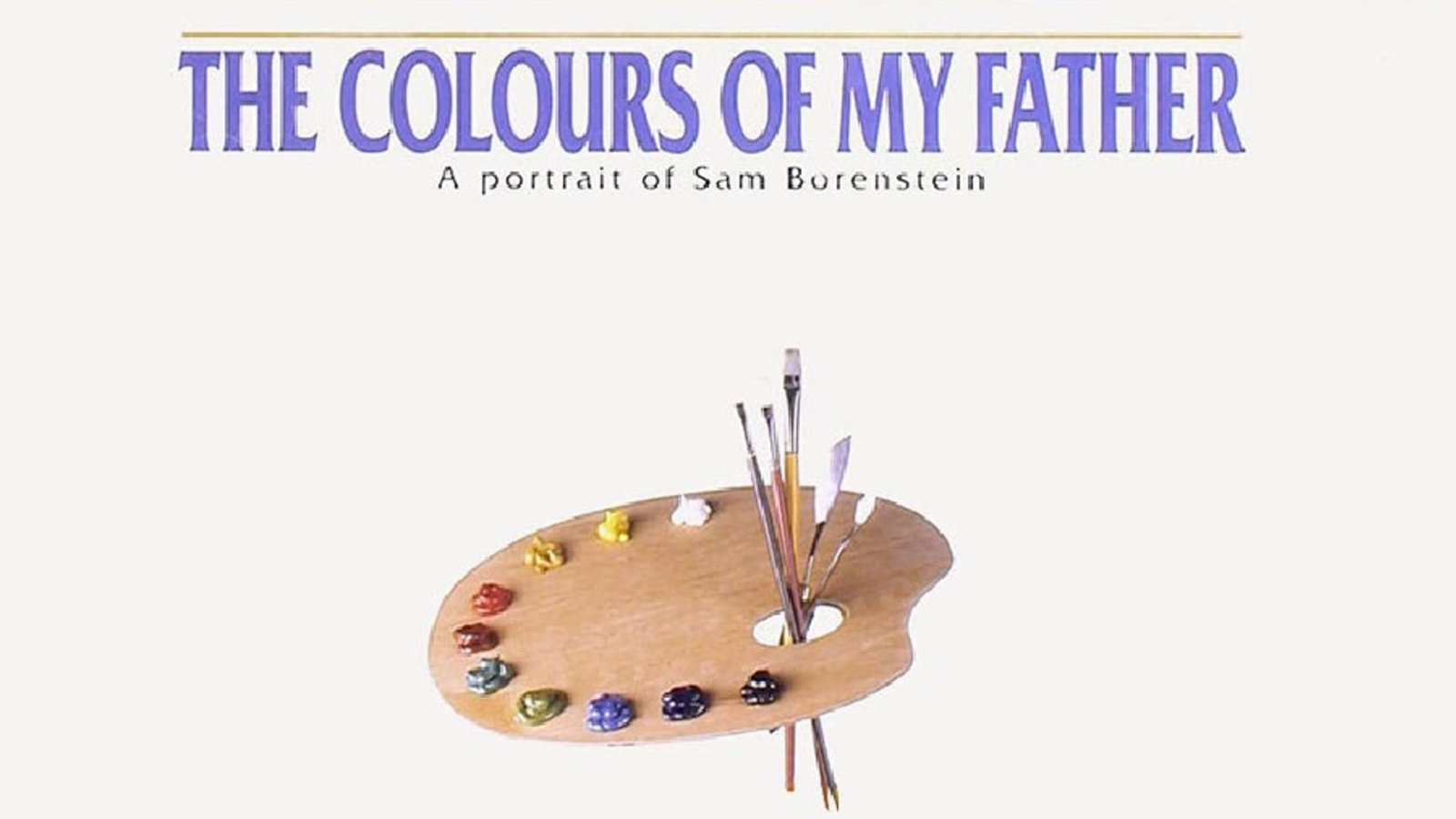 The Colours of My Father - A Portrait of Painter Sam Borenstein