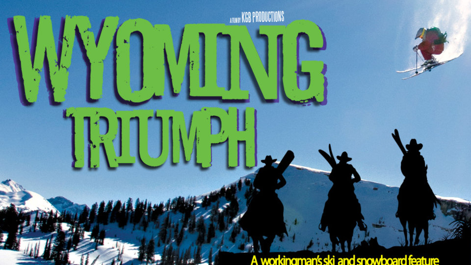 Wyoming Triumph - A Workingman's Ski and Snowboard Feature