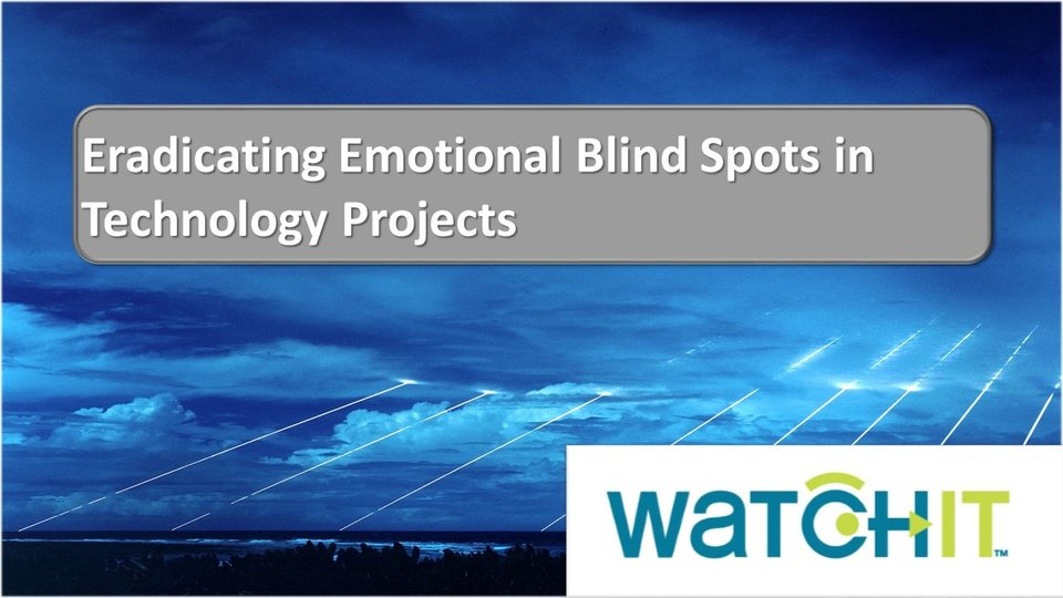 Eradicating Emotional Blind Spots in Technology Projects