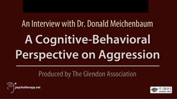 A Cognitive Behavioral Perspective on Aggression - An Interview with Dr. Donald Meichenbaum