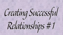 Creating Successful Relationships 1