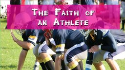 The Faith of an Athlete - How to Develop High Ethical Standards, Exemplary Values & Strong Personal Faith in the World of Sports