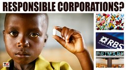 Responsible Corporations?  - Primark, RBS, The Drugs Industry