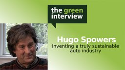Hugo Spowers: Inventing a Truly Sustainable Auto Industry