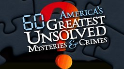 America's 60 Greatest Unsolved Mysteries & Crimes: Episode 1