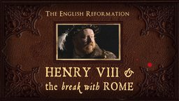 The English Reformation: Henry VIII & The Break With Rome - Why Henry VIII Broke from the Catholic Church