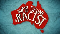 Dumb, Drunk & Racist - Exploring Australian Stereotypes