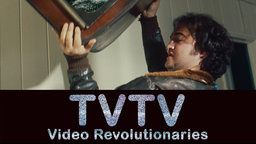 TVTV: Video Revolutionaries - The Rebellious Video Makers Who Changed TV
