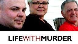 Life With Murder - The Evolving Relationships of a Family Faced with a Devastating Crime