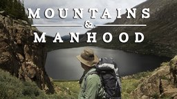 Mountains & Manhood - A Group of Men Explore Masculinity and the Rockies