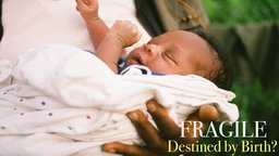 Fragile: Destined By Birth? - Following the Lives of Four Children on Four Different Continents